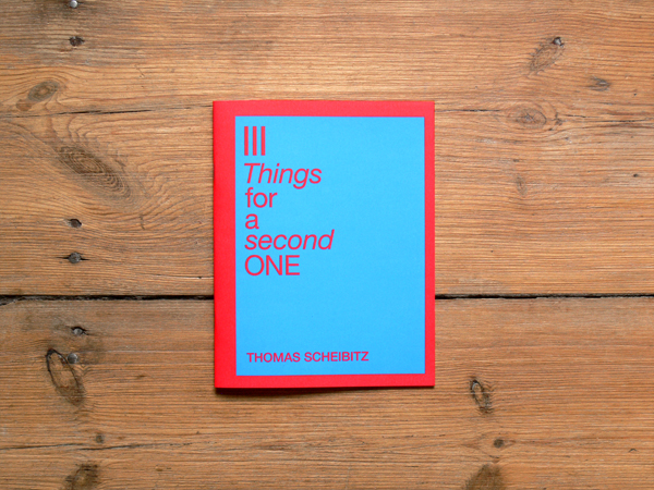 Künstlerbuch THOMAS SCHEIBITZ - III THINGS FOR A SECOND ONE, Diamondpaper Publishing Berlin, 2011
